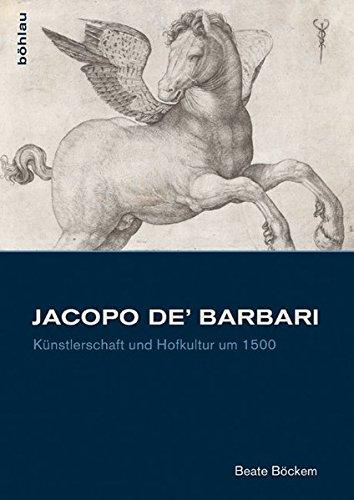 9783412221775: Jacopo de' Barbari: Künstlerschaft und Hofkultur um 1500