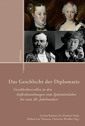9783412221980: Das Geschlecht der Diplomatie: Geschlechterrollen in den Außenbeziehungen vom Spätmittelalter bis zum 20. Jahrhundert
