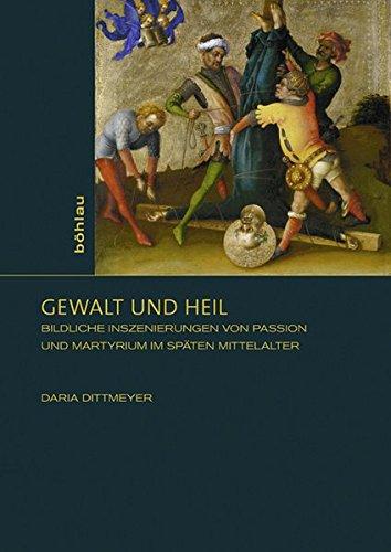 9783412222390: Gewalt und Heil: Bildliche Inszenierungen von Passion und Martyrium im späten Mittelalter