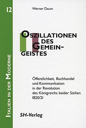 9783412223113: Oszillationen des Gemeingeistes: Öffentlichkeit, Buchhandel und Kommunikation in der Revolution des Königreichs beider Sizilien 1820/21