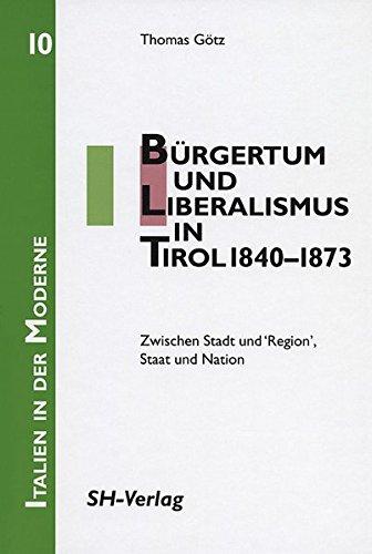 """9783412223137: Bürgertum und Liberalismus in Tirol 1840-1873: Zwischen Stadt und """"Region"""", Staat und Nation: 10 (Italien in Der Moderne)"""