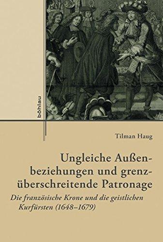9783412223601: Ungleiche Außenbeziehungen und grenzüberschreitende Patronage: Die französische Krone und die geistlichen Kurfürsten (1648-1679) (Externa)
