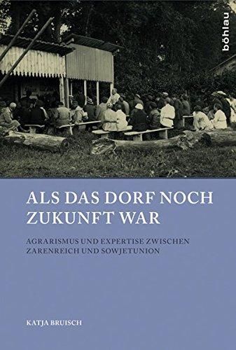 9783412223854: Als das Dorf noch Zukunft war: Agrarismus und Expertise zwischen Zarenreich und Sowjetunion