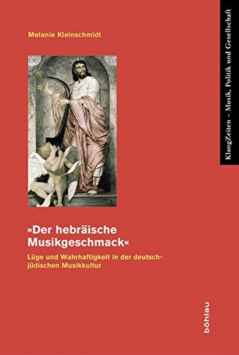 """9783412223908: """"Der hebräische Kunstgeschmack"""": Lüge und Wahrhaftigkeit in der deutsch-jüdischen Musikkultur (Klangzeiten)"""