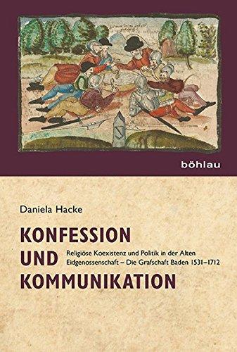 Konfession und Kommunikation: Religiose Koexistenz und Politik in der Alten Eidgenossenschaft (Die ...