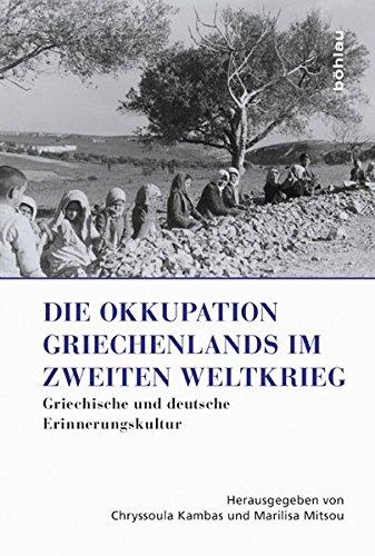 Die Okkupation Griechenlands im Zweiten Weltkrieg: Griechische und deutsche Erinnerungskultur: ...