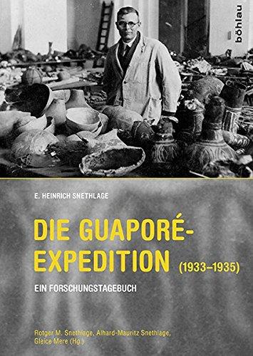 9783412224684: Die Guaporé-Expedition (1933-1935): Ein Forschungstagebuch. Aus dem Nachlass herausgegeben von Rotger M. Snethlage, Alhard-Mauritz Snethlage und Gleice Mere