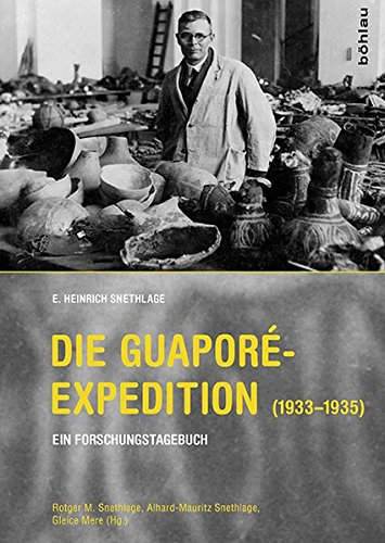 Die Guaporé-Expedition (1933-1935): E. Heinrich Snethlage