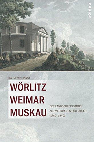 Worlitz, Weimar, Muskau: Der Landschaftsgarten ALS Medium Des Hochadels (1760-1840) (Hardback): Ina...