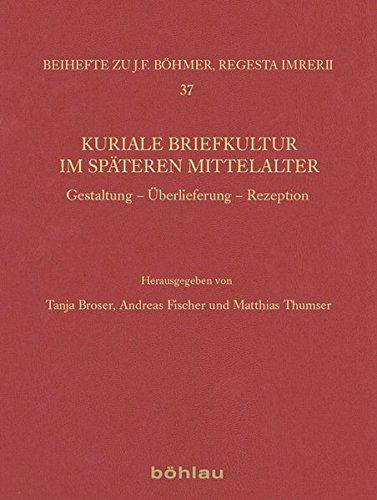 9783412224981: Kuriale Briefkultur im späteren Mittelalter: Gestaltung - Überlieferung - Rezeption
