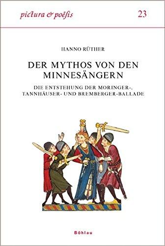 Der Mythos Von Den Minnesangern: Die Entstehung Der Moringer-, Tannhauser- Und Bremberger-Ballade (...