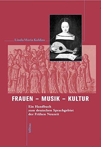 Frauen - Musik - Kultur. Ein Handbuch zum deutschen Sprachgebiet der Frühen Neuzeit - Koldau Linda Maria
