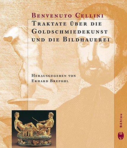 Traktate über die Goldschmiedekunst und die Bildhauerei: Benvenuto Cellini