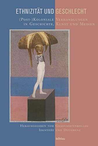 9783412270056: Ethnizität und Geschlecht: (Post-) koloniale Verhandlungen in Geschichte, Kunst und Medien