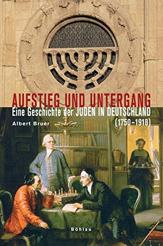 Aufstieg und Untergang. Eine Geschichte der Juden in Deutschland (1750-1918) Bruer, Albert