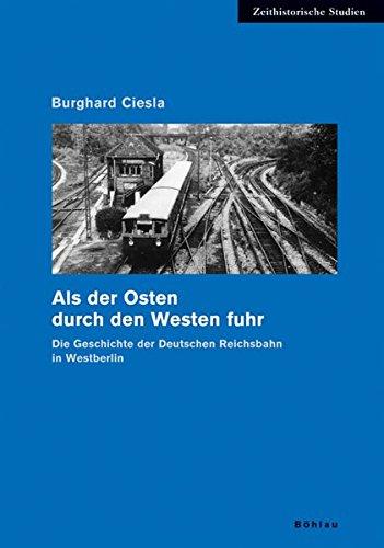 9783412305055: Als der Osten durch den Westen fuhr: Die Geschichte der Deutschen Reichsbahn in Westberlin