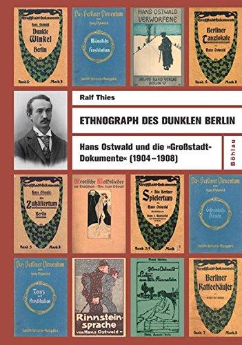 9783412306052: Ethnograph des dunklen Berlin: Hans Ostwald und die �Gro�stadt-Dokumente�