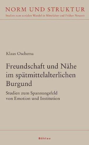 Freundschaft und Nähe im spätmittelalterlichen Burgund: Klaus Oschema