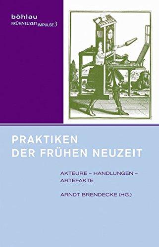 9783412501358: Praktiken der Frühen Neuzeit: Akteure - Handlungen - Artefakte