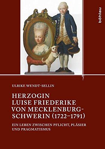 9783412501594: Herzogin Luise Friederike von Mecklenburg-Schwerin (1722-1791): Ein Leben zwischen Pflicht, Pläsir und Pragmatismus