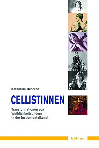 Cellistinnen: Transformationen von Weiblichkeit in der Instrumentalkunst: Katharina Deserno