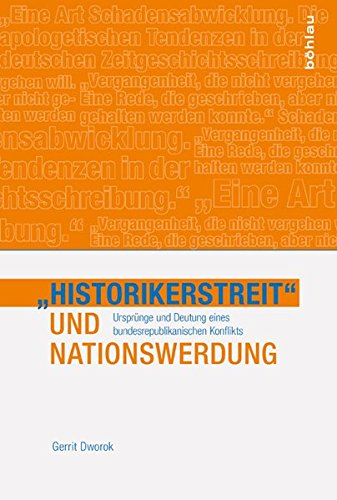 9783412501983: »Historikerstreit« und Nationswerdung