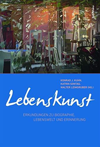 Lebenskunst: Erkundungen zu Biographie, Lebenswelt und Erinnerung: Katrin Sontag, Konrad J. Kuhn, ...