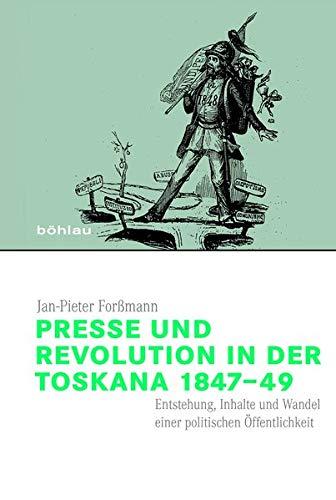 Presse und Revolution in der Toskana 1847-49.: Forßmann, Jan-Pieter: