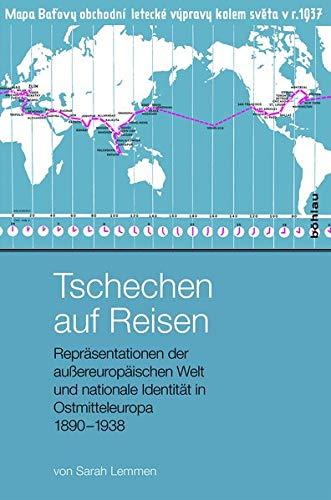 Tschechen auf Reisen: Reprasentationen der auereuropaischen Welt und nationale Identitat in ...