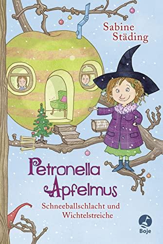 Petronella Apfelmus - Schneeballschlacht und Wichtelstreiche: Städing, Sabine /