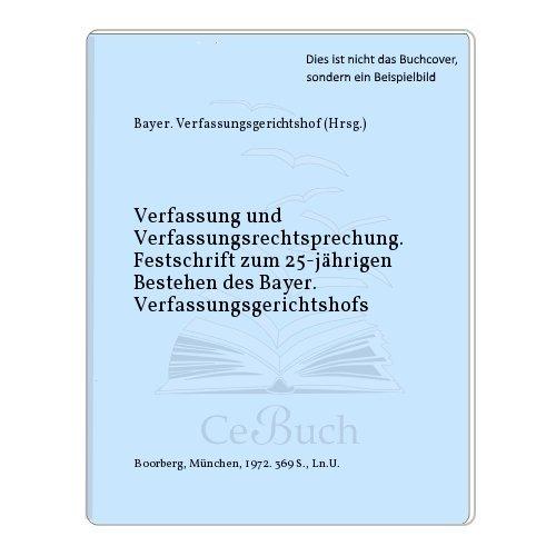 Verfassung und Verfassungsrechtsprechung. Festschrift zum 25-jährigen Bestehen des Bayer. ...