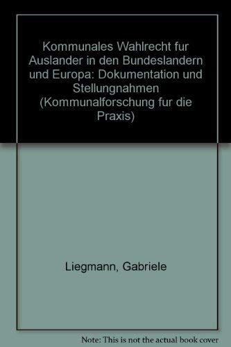 Kommunales Wahlrecht für Ausländer in den Bundesländern und Europa: Dokumentation und Stellungnahmen - M Liegmann, Gabriele