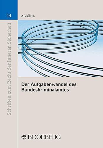 9783415044760: Der Aufgabenwandel des Bundeskriminalamtes: Von der Zentralstelle zur multfunktionalen Intelligence-Behorde des Bundes