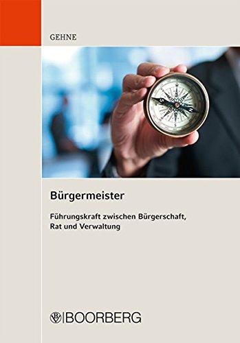 9783415048751: Bürgermeister - Führungskraft zwischen Bürgerschaft, Rat und Verwaltung