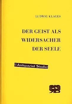 Der Geist als Widersacher der Seele. - Klages, Ludwig