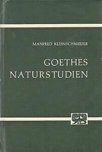 Goethes Naturstudien: Wissenschaftstheoretische und Geschichtliche Untersuchungen: Goethe, ...
