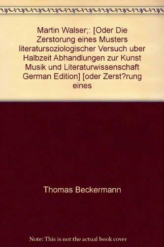 MARTIN WALSER oder die Zerstoerung eines Musters: Beckermann, Thomas