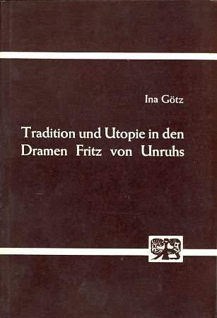 TRADITION UND UTOPIE IN DEN DRAMEN FRITZ VON UNRUHS: Götz, Ina