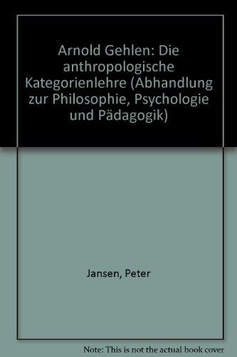 9783416010863: Arnold Gehlen: D. anthropolog. Kategorienlehre (Abhandlungen zur Philosophie, Psychologie und Pädagogik) (German Edition)