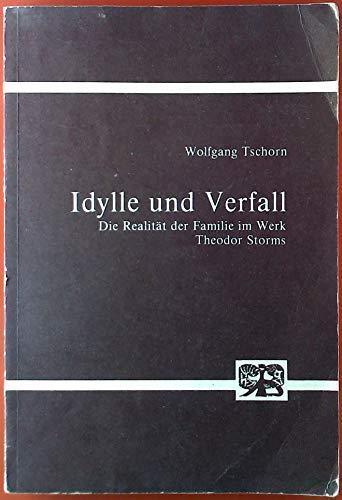 IDYLLE UND VERFALL Die Realitaet der Familie im Werk Theodor Storms: Tschorn, Wolfgang
