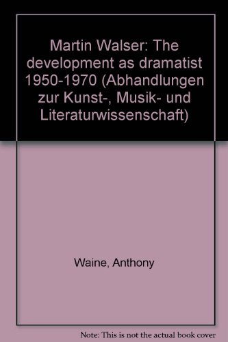 MARTIN WALSER The Development as Dramatist (1950-1970): Waine, Anthony Edward