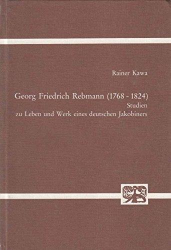 9783416014946: Georg Friedrich Rebmann (1768-1824): Studien zu Leben und Werk eines deutschen Jakobiners (Abhandlungen zur Kunst-, Musik- und Literaturwissenschaft)