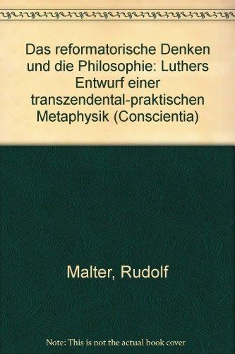 9783416015028: Das reformatorische Denken und die Philosophie: Luthers Entwurf einer transzendental-praktischen Metaphysik (Conscientia)