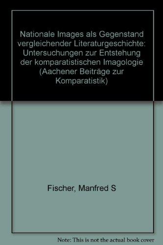 9783416016407: Nationale Images als Gegenstand vergleichender Literaturgeschichte: Untersuchungen zur Entstehung der komparatistischen Imagologie (Aachener Beiträge zur Komparatistik)