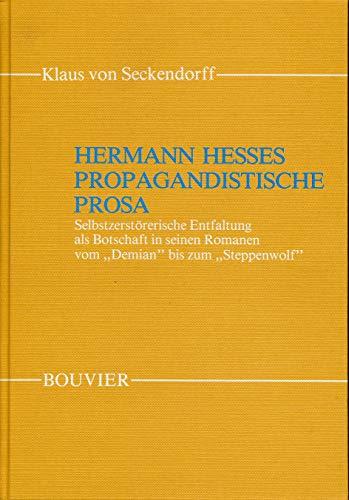 Hermann Hesses propagandistische Prosa. Selbstzerstoererische Entfaltung als Botschaft in seinen ...
