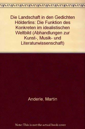 Die Landschaft in den Gedichten Hölderlins. Die Funktion des Konkreten im idealistischen ...