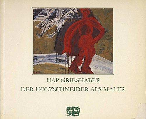 9783416021883: Grieshaber, der Holzschneider als Maler: Gouachen, Malbriefe, Aquarelle, Holzschnitte, Zeichnungen
