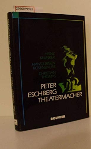 Peter Eschberg: Theatermacher . - signiert von Peter Eschberg und Angelika Thomas: Klunker, Heinz;...