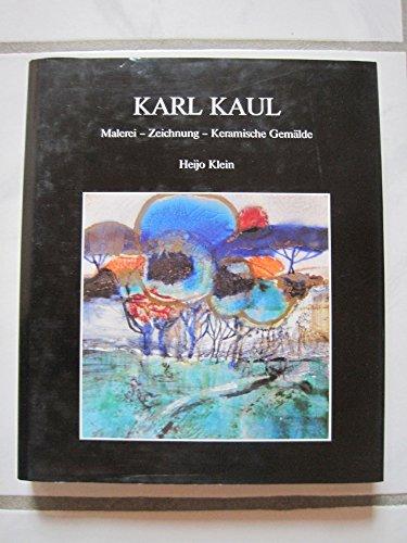 Karl Kaul : Malerei - Zeichnung - Keramische Gemälde [signiertes Exemplar]: Klein, Heijo: