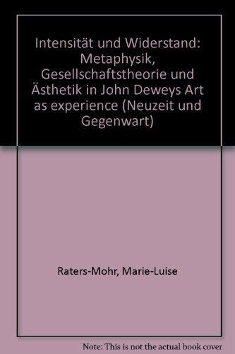 9783416024587: Intensität und Widerstand: Metaphysik, Gesellschaftstheorie und Ästhetik in John Deweys Art as experience (Neuzeit und Gegenwart)